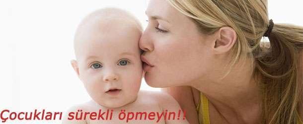 Çocukları sürekli öpmeyin