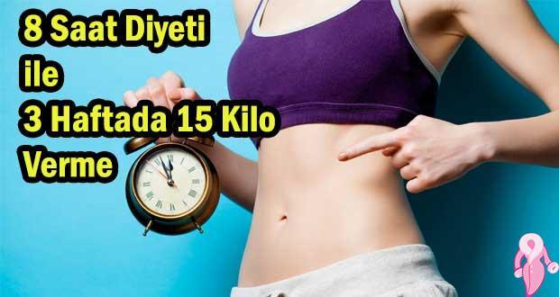 8 Saat Diyeti ile 3 Haftada 15 Kilo Verme
