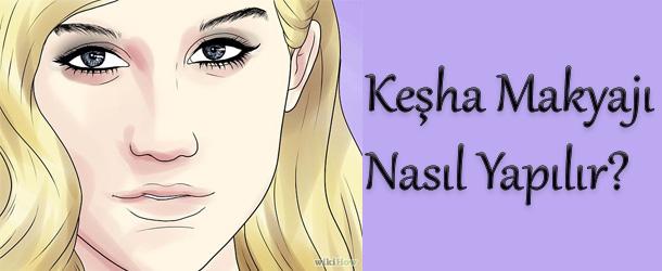 Kesha Makyajı Nasıl Yapılır? Resimli Anlatım